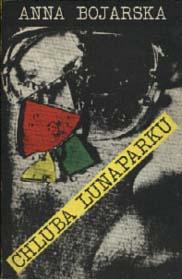 Książki Anny Bojarskiej - Chluba Lunaparku 1988
