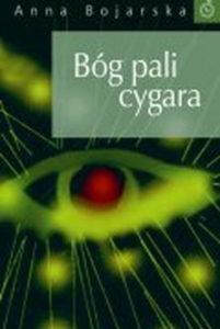 Książki Anny Bojarskiej - Bóg pali cygara 2004